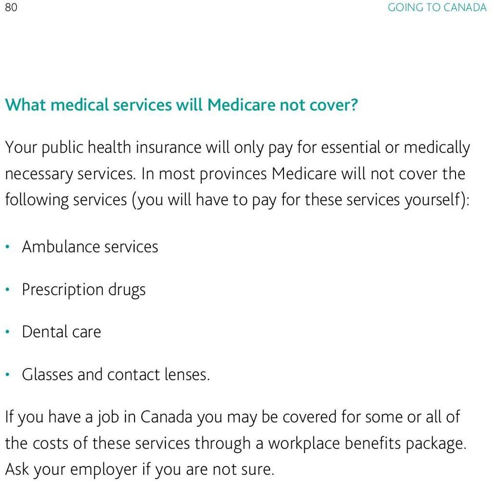 In most provinces Medicare will not cover the following services (you will have to pay for these services yourself): Ambulance