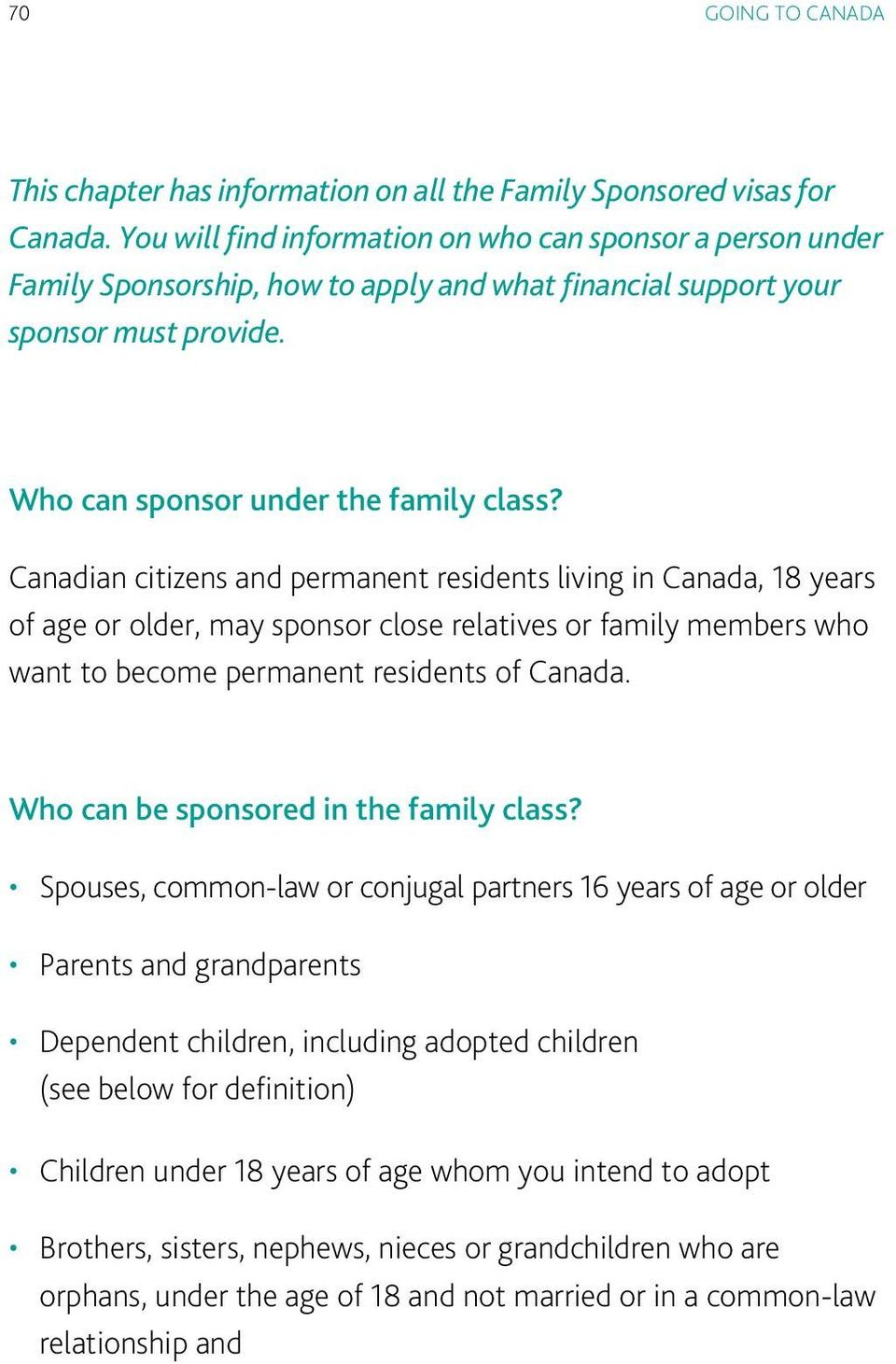 Canadian citizens and permanent residents living in Canada, 18 years of age or older, may sponsor close relatives or family members who want to become permanent residents of Canada.