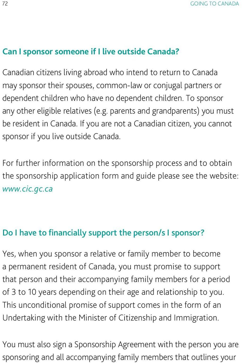 To sponsor any other eligible relatives (e.g. parents and grandparents) you must be resident in Canada. If you are not a Canadian citizen, you cannot sponsor if you live outside Canada.