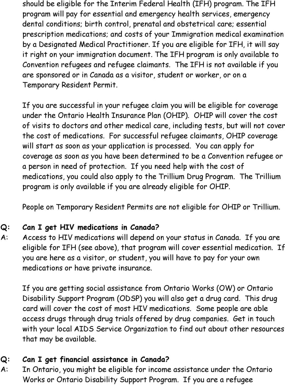 Immigration medical examination by a Designated Medical Practitioner. If you are eligible for IFH, it will say it right on your immigration document.