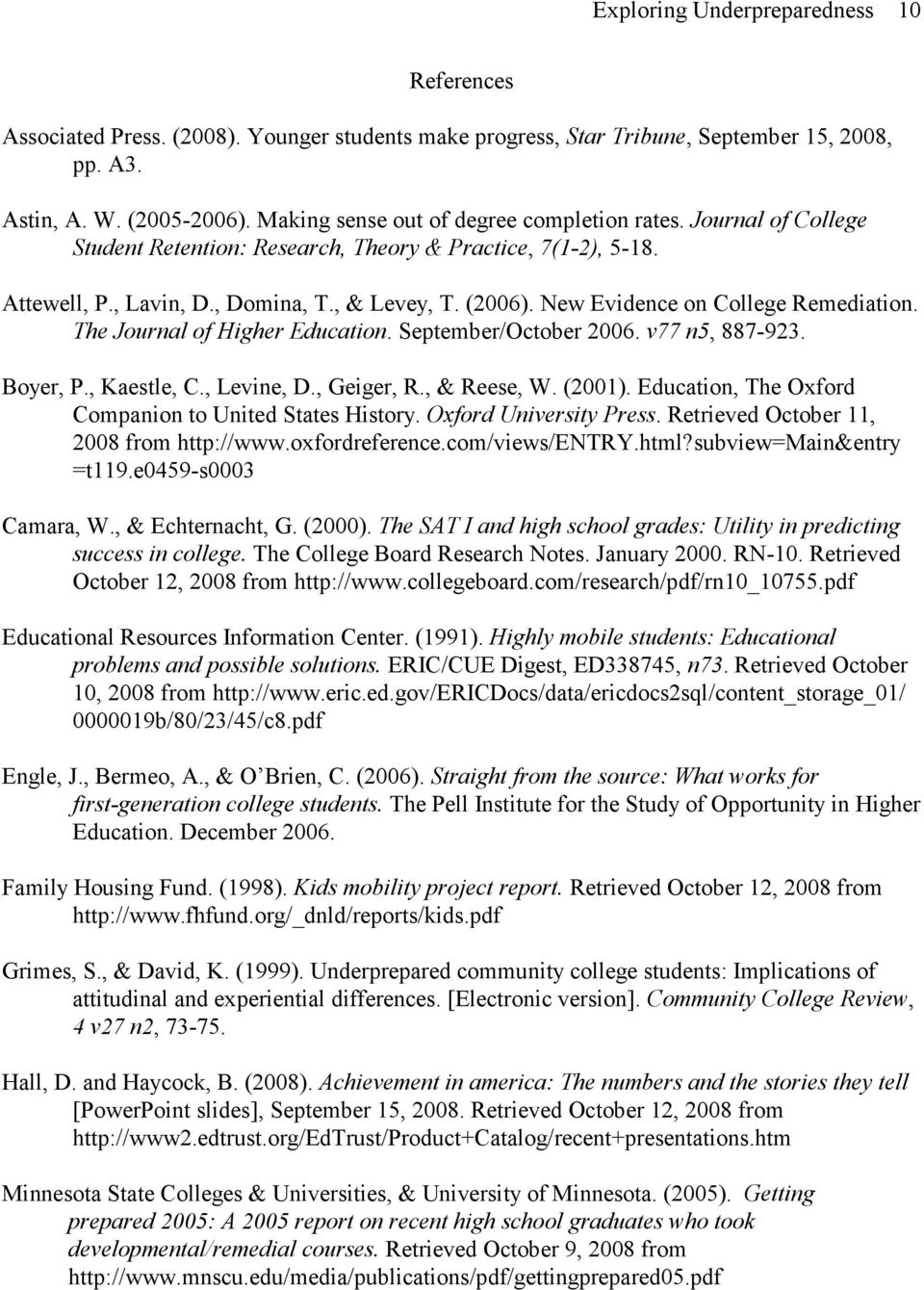 New Evidence on College Remediation. The Journal of Higher Education. September/October 2006. v77 n5, 887-923. Boyer, P., Kaestle, C., Levine, D., Geiger, R., & Reese, W. (2001).