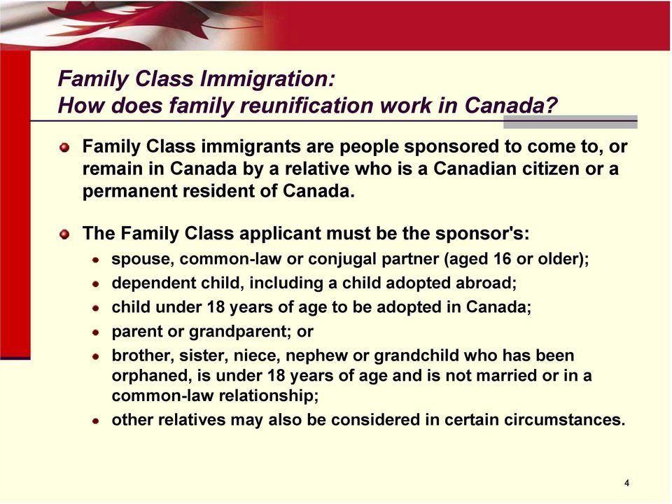 The Family Class applicant must be the sponsor's: spouse, common-law or conjugal partner (aged 16 or older); dependent child, including a child adopted abroad; child