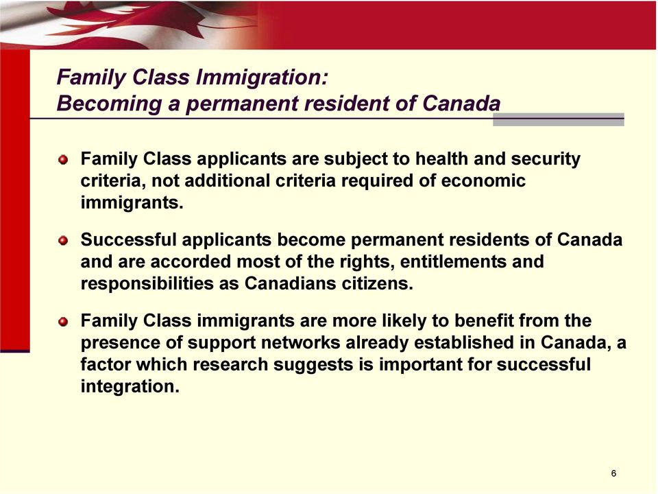 Successful applicants become permanent residents of Canada and are accorded most of the rights, entitlements and responsibilities as