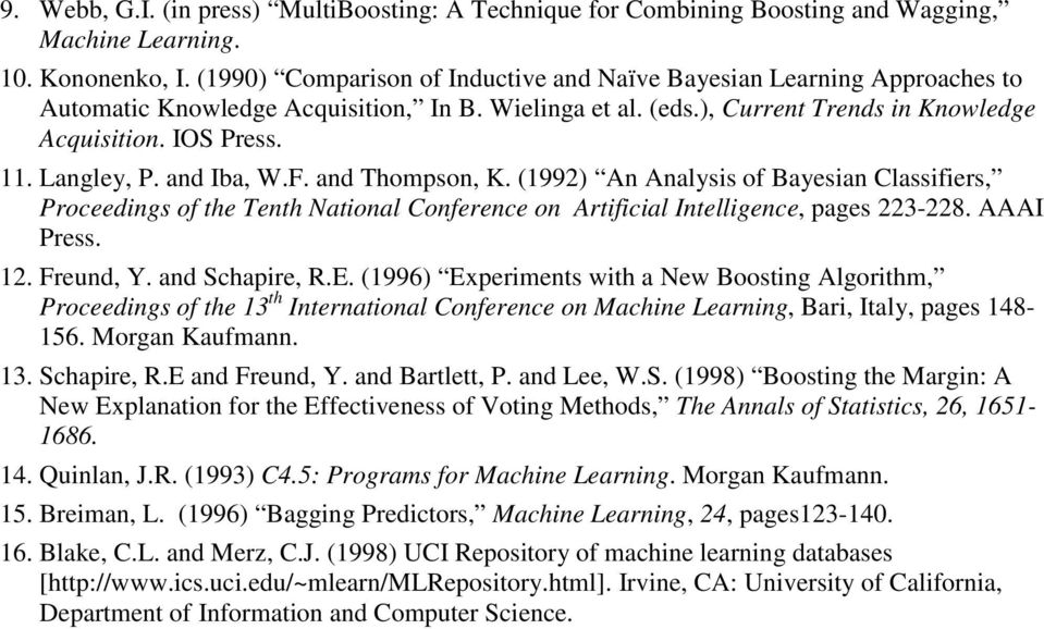 Langley, P. and Iba, W.F. and Thompson, K. (1992) An Analysis of Bayesian Classifiers, Proceedings of the Tenth National Conference on Artificial Intelligence, pages 223-228. AAAI Press. 12.
