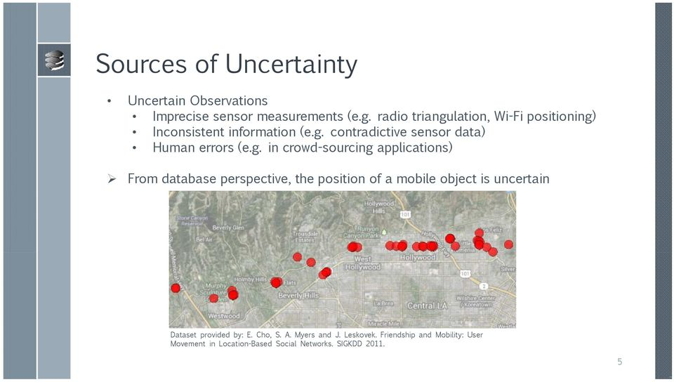 g. in crowd sourcing applications) From database perspective, the position of a mobile object is uncertain