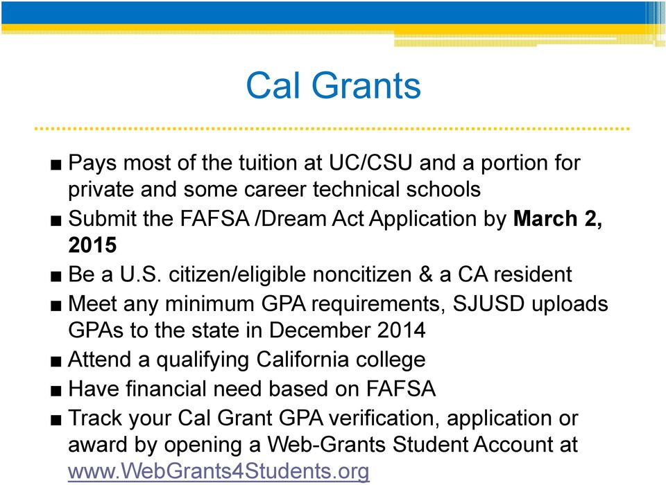 citizen/eligible noncitizen & a CA resident Meet any minimum GPA requirements, SJUSD uploads GPAs to the state in December
