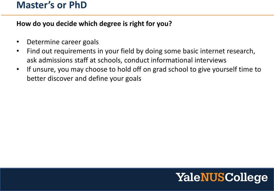 internet research, ask admissions staff at schools, conduct informational interviews