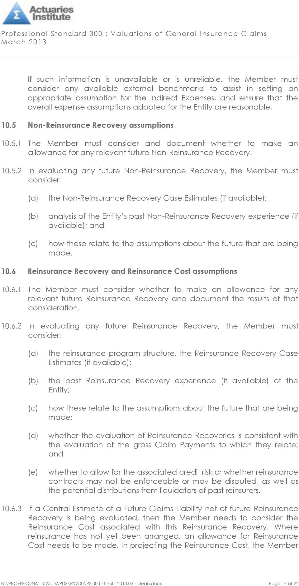 10.5.2 In evaluating any future Non-Reinsurance Recovery, the Member must consider: the Non-Reinsurance Recovery Case Estimates (if available); analysis of the Entity s past Non-Reinsurance Recovery