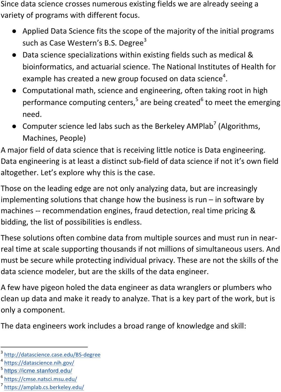 The National Institutes of Health for example has created a new group focused on data science 4.