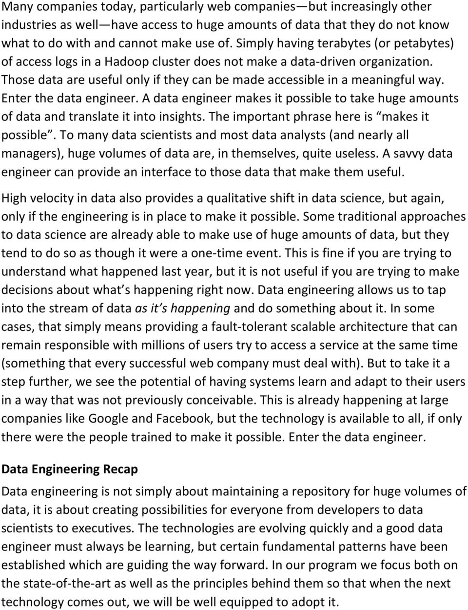 Enter the data engineer. A data engineer makes it possible to take huge amounts of data and translate it into insights. The important phrase here is makes it possible.