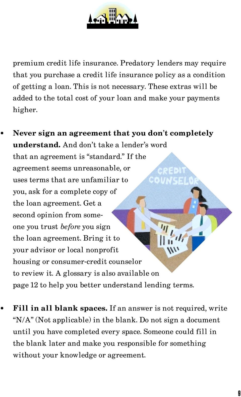 And don t take a lender s word that an agreement is standard. If the agreement seems unreasonable, or uses terms that are unfamiliar to you, ask for a complete copy of the loan agreement.
