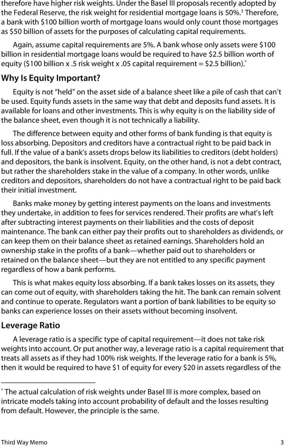 Again, assume capital requirements are 5%. A bank whose only assets were $100 billion in residential mortgage loans would be required to have $2.5 billion worth of equity ($100 billion x.