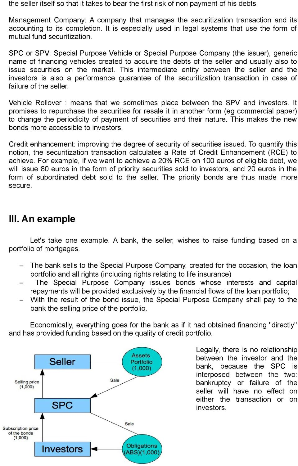 SPC or SPV: Special Purpose Vehicle or Special Purpose Company (the issuer), generic name of financing vehicles created to acquire the debts of the seller and usually also to issue securities on the