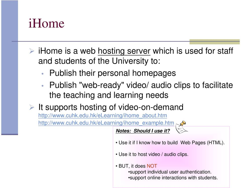 hk/elerning/ihome_bout.htm http://www.cuhk.edu.hk/elerning/ihome_exmple.htm Notes: Should I use it?