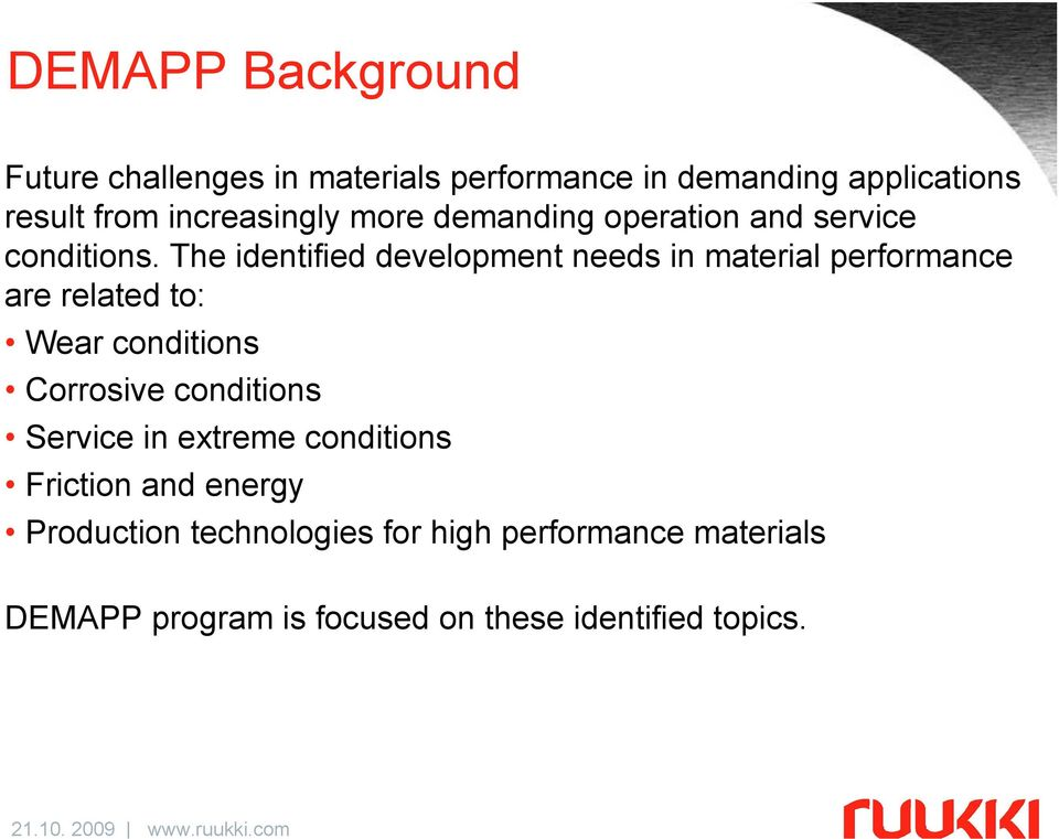 The identified development needs in material performance are related to: Wear conditions Corrosive