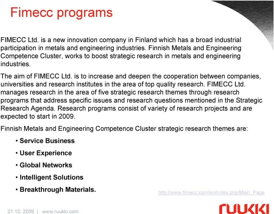 is to increase and deepen the cooperation between companies, universities and research institutes in the area of top quality research. FIMECC Ltd.