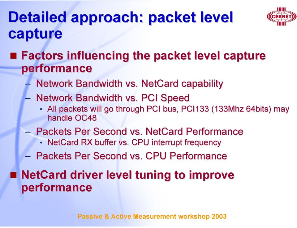 PCI Speed All packets will go through PCI bus, PCI133 (133Mhz 64bits) may handle OC48 Packets Per Second