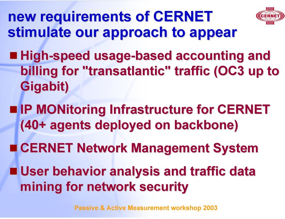 MONitoring Infrastructure for CERNET (40+ agents deployed on backbone) CERNET