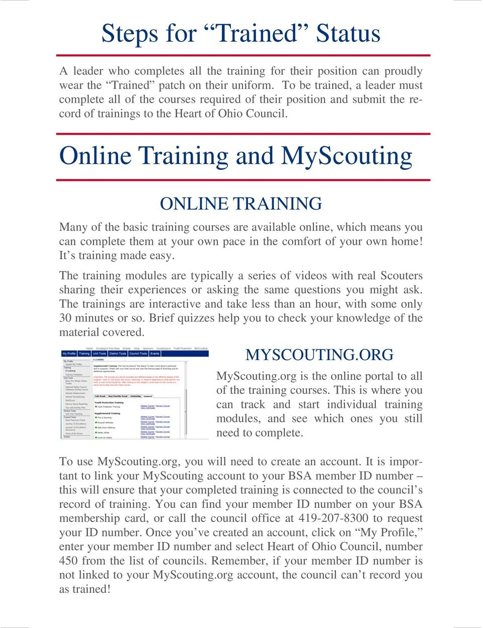 Online Training and MyScouting ONLINE TRAINING Many of the basic training courses are available online, which means you can complete them at your own pace in the comfort of your own home!