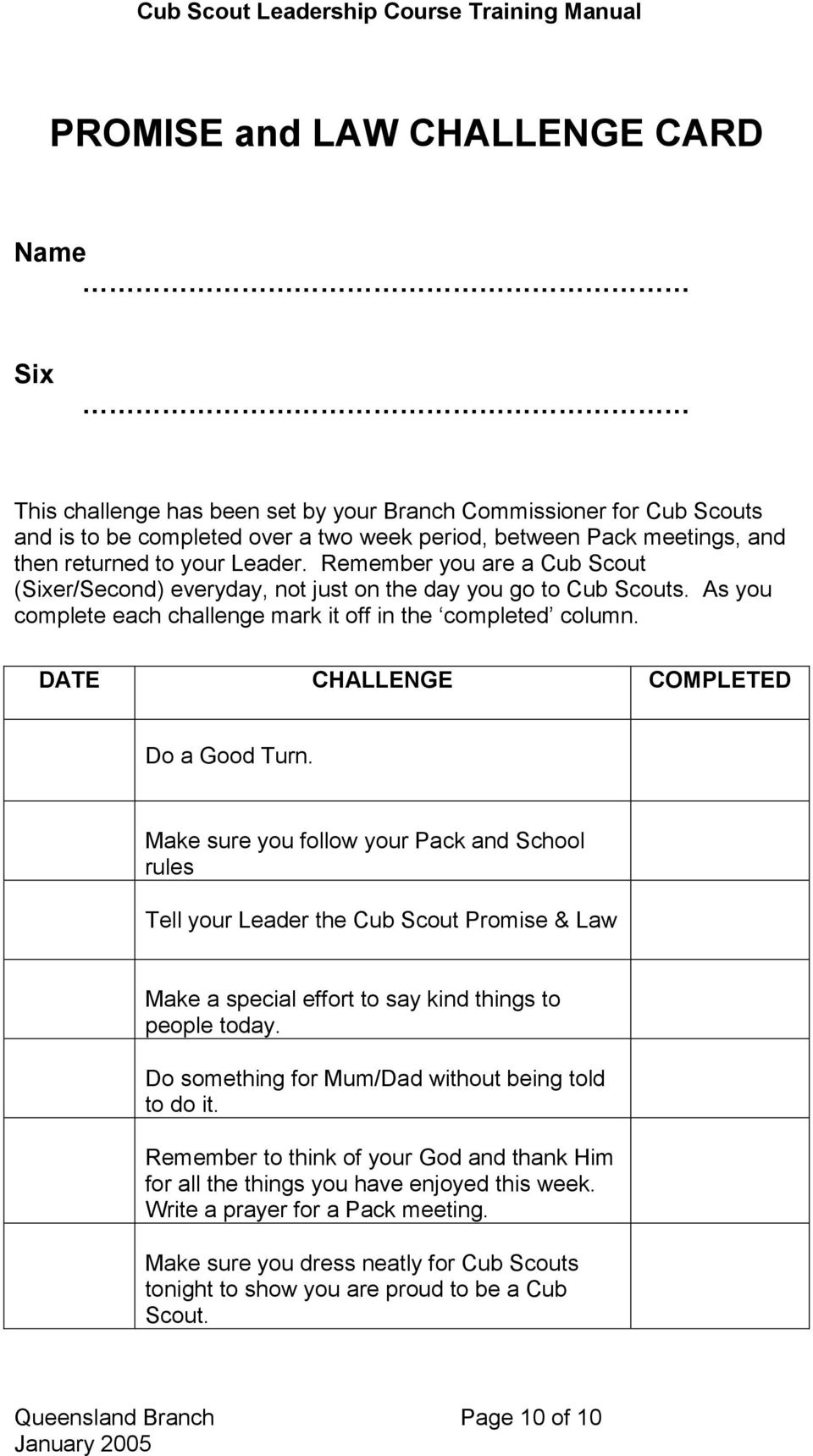 DATE CHALLENGE COMPLETED Do a Good Turn. Make sure you follow your Pack and School rules Tell your Leader the Cub Scout Promise & Law Make a special effort to say kind things to people today.