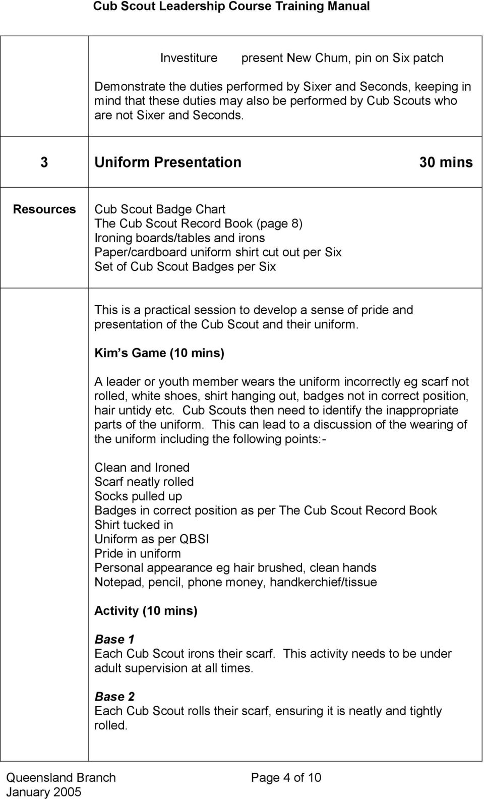 3 Uniform Presentation 30 mins Cub Scout Badge Chart The Cub Scout Record Book (page 8) Ironing boards/tables and irons Paper/cardboard uniform shirt cut out per Six Set of Cub Scout Badges per Six