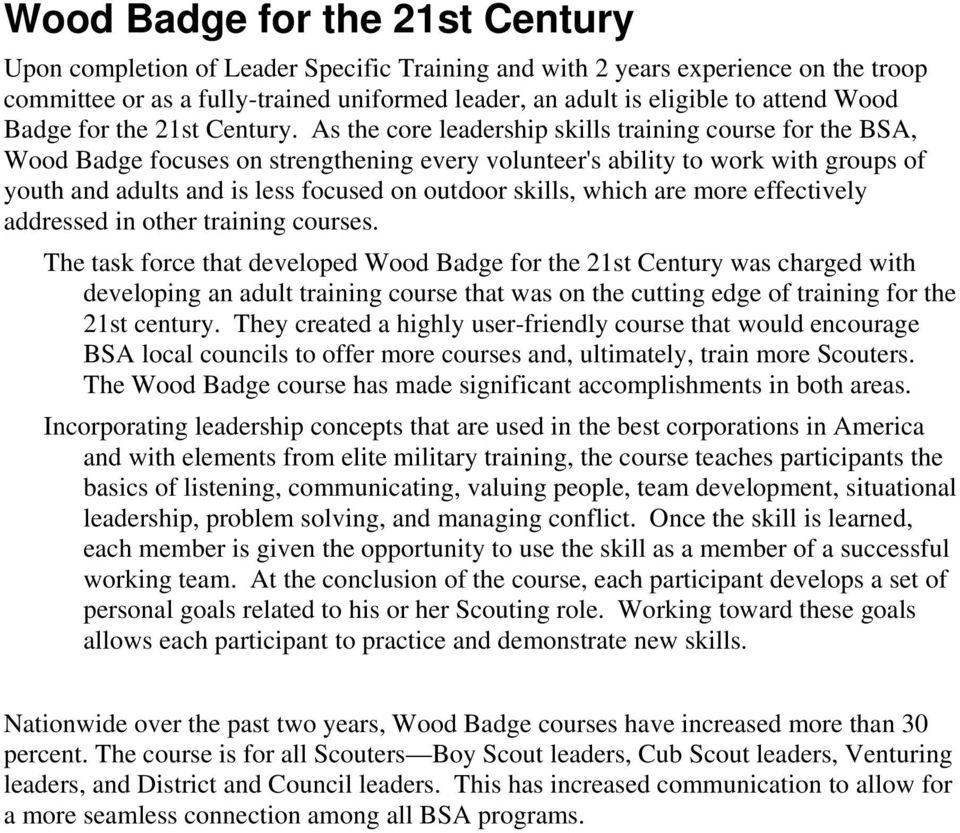 As the core leadership skills training course for the BSA, Wood Badge focuses on strengthening every volunteer's ability to work with groups of youth and adults and is less focused on outdoor skills,