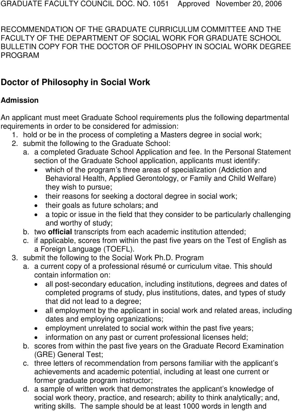 SOCIAL WORK DEGREE PROGRAM Doctor of Philosophy in Social Work Admission An applicant must meet Graduate School requirements plus the following departmental requirements in order to be considered for