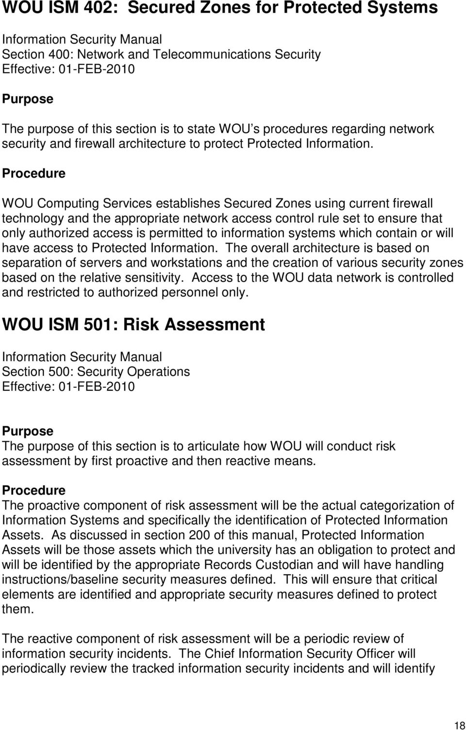 Procedure WOU Computing Services establishes Secured Zones using current firewall technology and the appropriate network access control rule set to ensure that only authorized access is permitted to