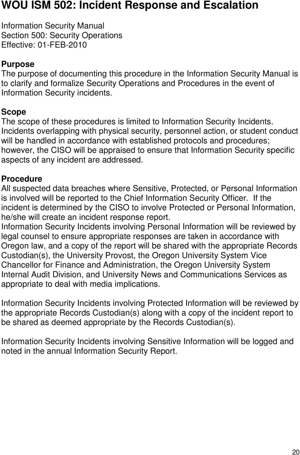 Incidents overlapping with physical security, personnel action, or student conduct will be handled in accordance with established protocols and procedures; however, the CISO will be appraised to