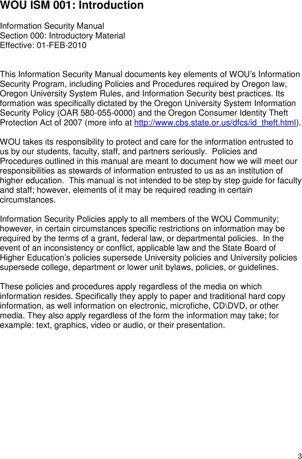 Its formation was specifically dictated by the Oregon University System Information Security Policy (OAR 580-055-0000) and the Oregon Consumer Identity Theft Protection Act of 2007 (more info at