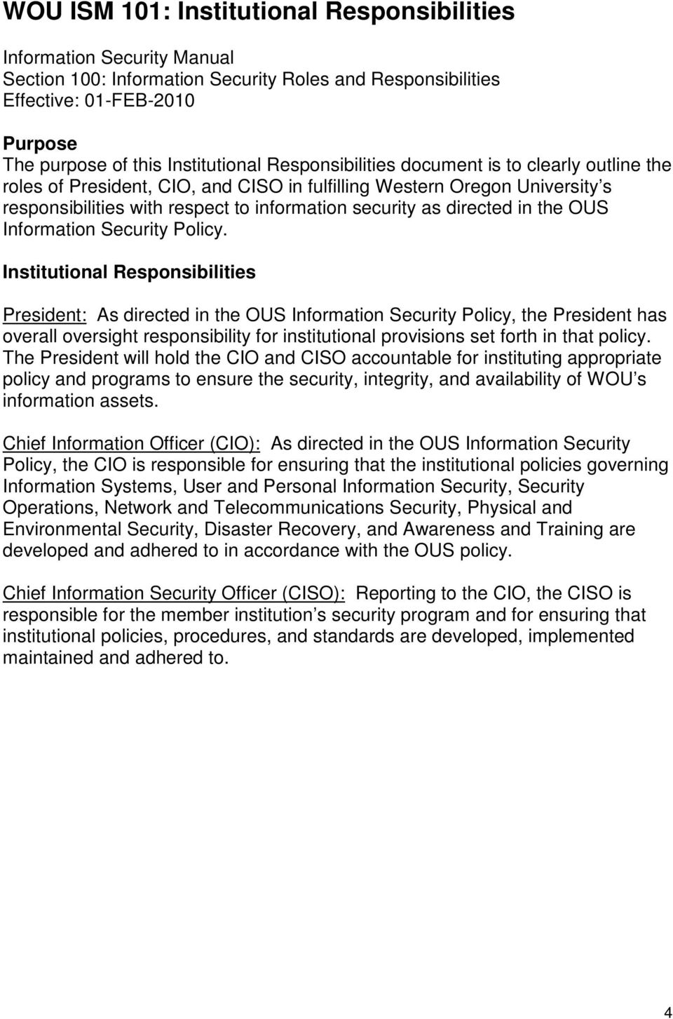 Institutional Responsibilities President: As directed in the OUS Information Security Policy, the President has overall oversight responsibility for institutional provisions set forth in that policy.