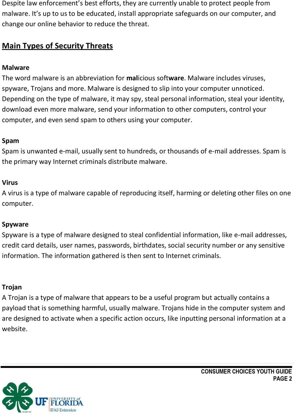 Main Types of Security Threats Malware The word malware is an abbreviation for malicious software. Malware includes viruses, spyware, Trojans and more.
