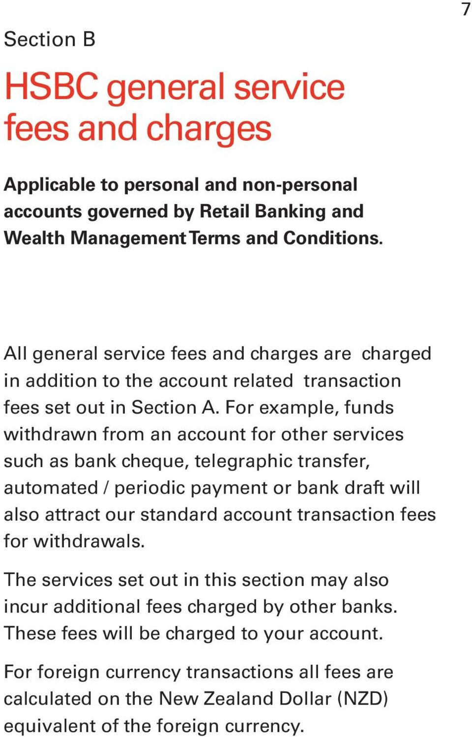 For example, funds withdrawn from an account for other services such as bank cheque, telegraphic transfer, automated / periodic payment or bank draft will also attract our standard account