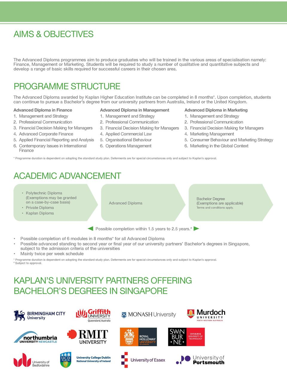 PROGRAMME STRUCTURE The Advanced Diploma awarded by Kaplan Higher Education Institute can be completed in 8 months*.