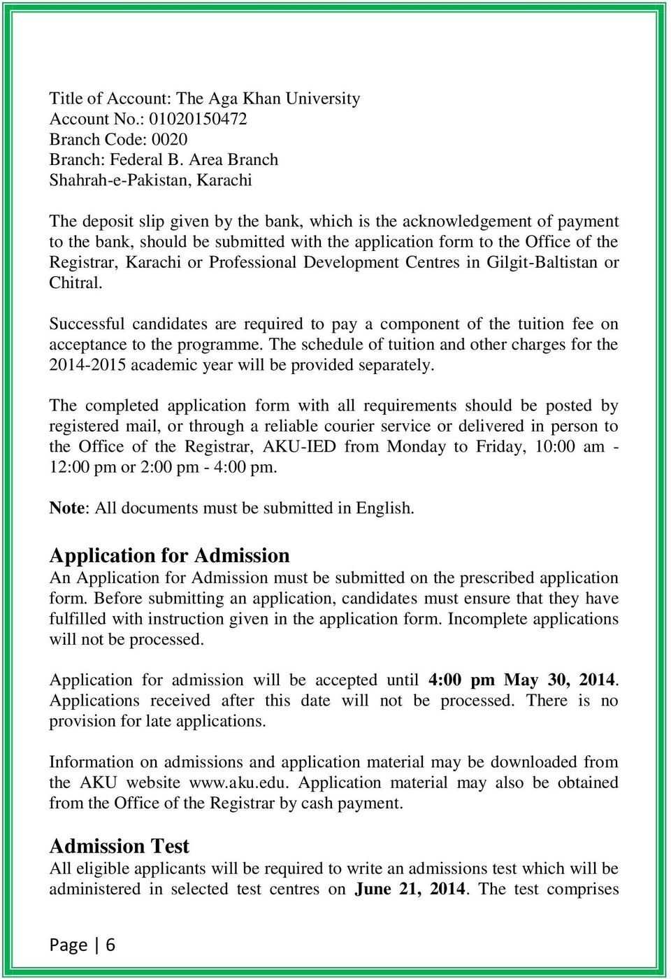 Registrar, Karachi or Professional Development Centres in Gilgit-Baltistan or Chitral. Successful candidates are required to pay a component of the tuition fee on acceptance to the programme.