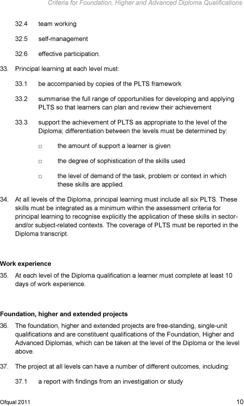 3 support the achievement of PLTS as appropriate to the level of the Diploma; differentiation between the levels must be determined by: the amount of support a learner is given the degree of