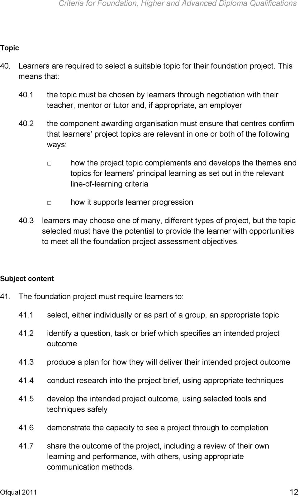 2 the component awarding organisation must ensure that centres confirm that learners project topics are relevant in one or both of the following ways: how the project topic complements and develops