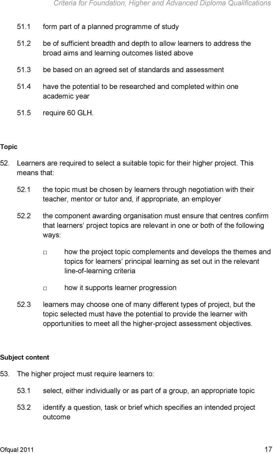 Learners are required to select a suitable topic for their higher project. This means that: 52.
