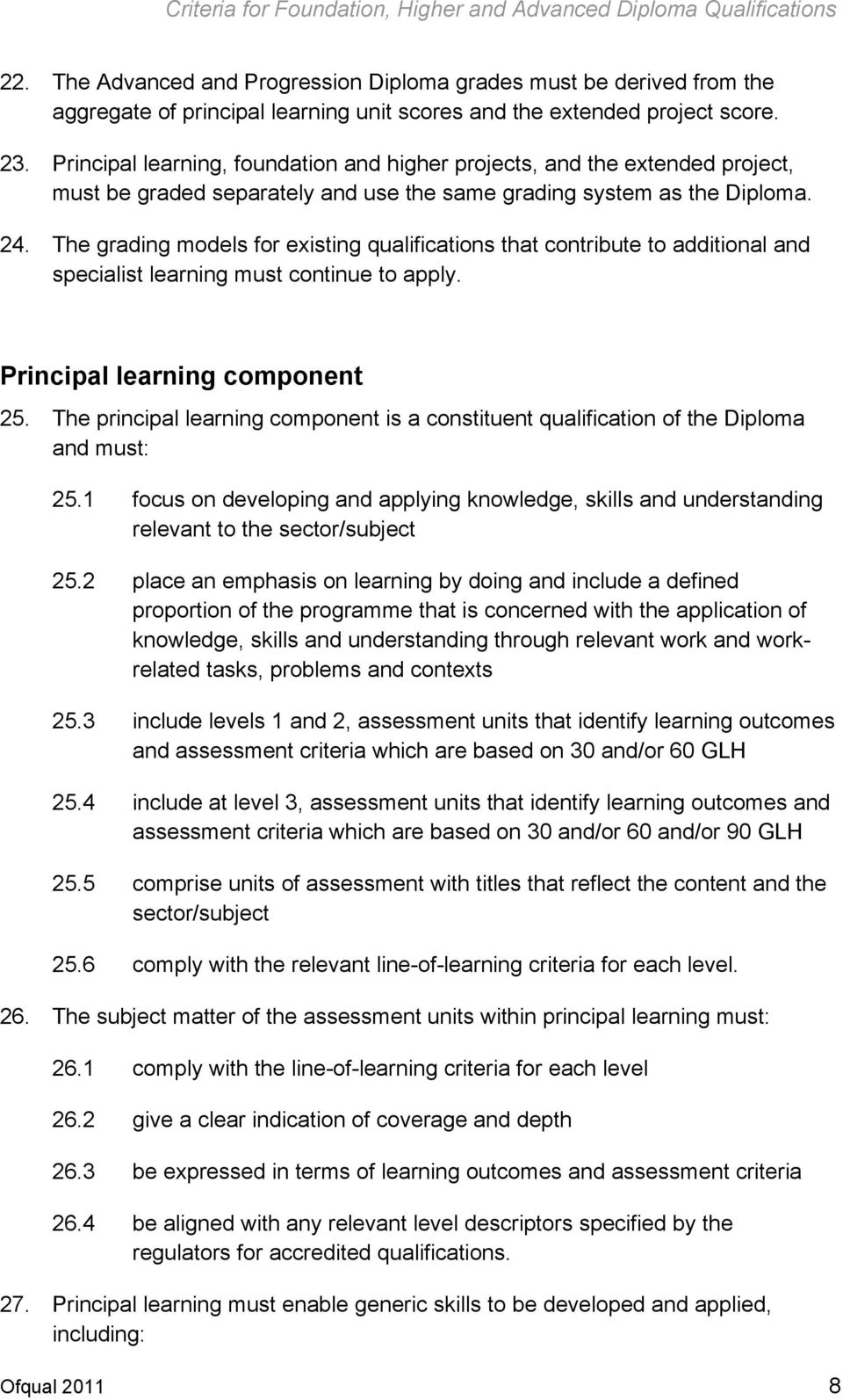 The grading models for existing qualifications that contribute to additional and specialist learning must continue to apply. Principal learning component 25.