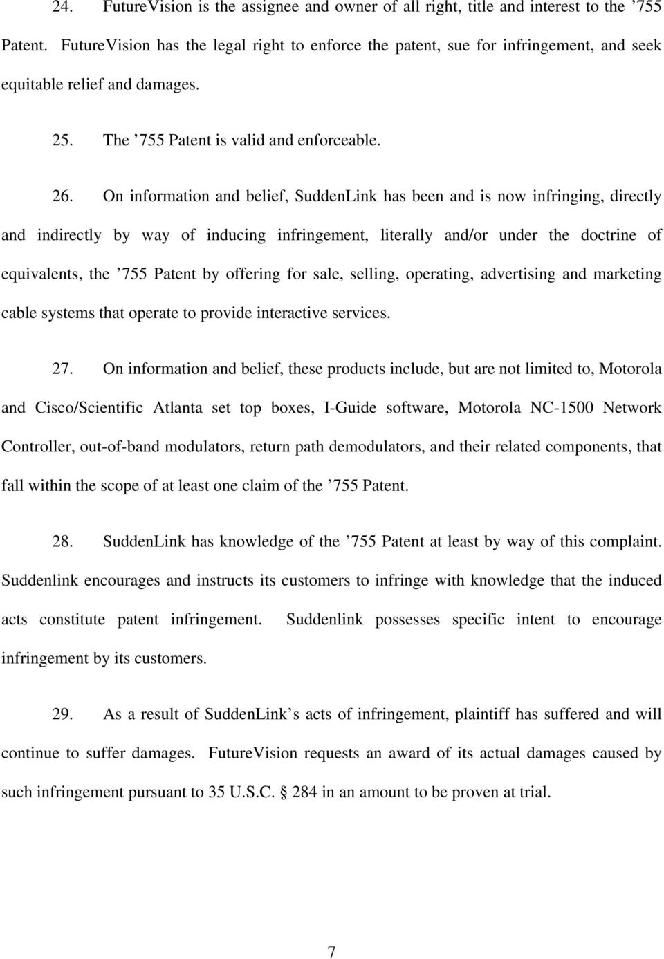 On information and belief, SuddenLink has been and is now infringing, directly and indirectly by way of inducing infringement, literally and/or under the doctrine of equivalents, the 755 Patent by
