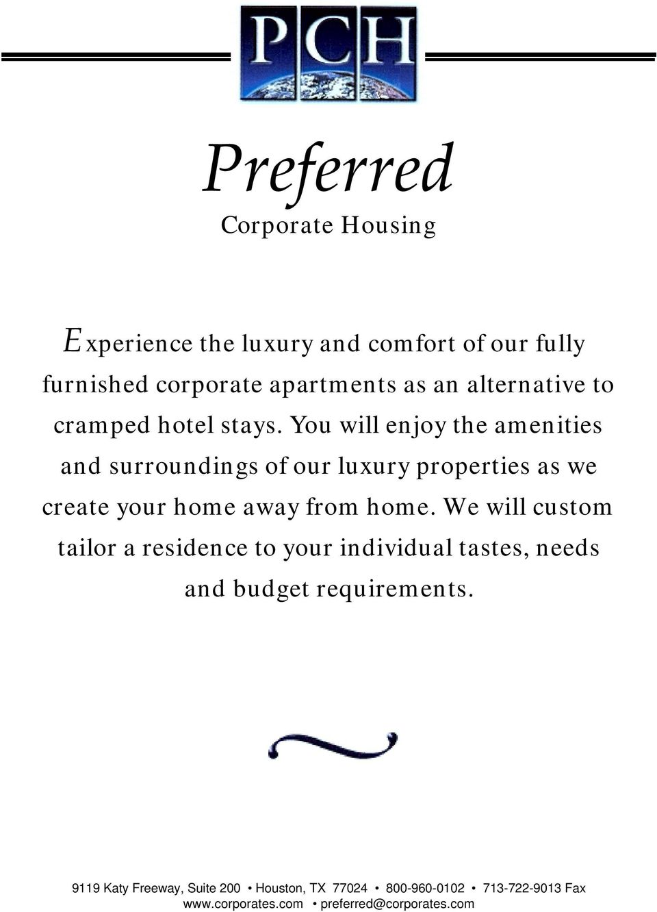 You will enjoy the amenities and surroundings of our luxury properties as we create