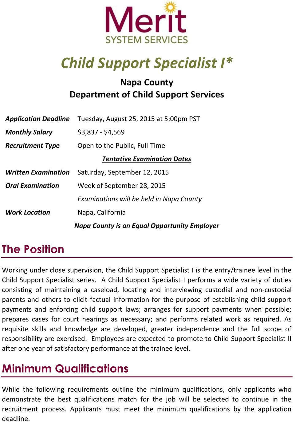 County Napa, California Napa County is an Equal Opportunity Employer Working under close supervision, the Child Support Specialist I is the entry/trainee level in the Child Support Specialist series.