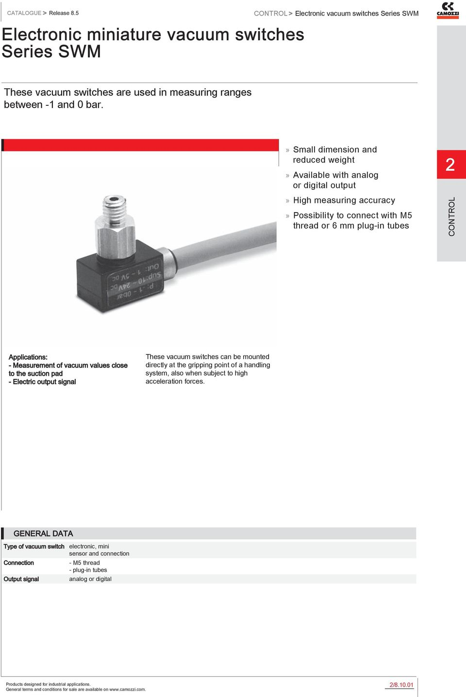 Small dimension and reduced weight Available with analog or digital output High measuring accuracy Possibility to connect with M5 thread or 6 mm plug-in tubes Applications: -