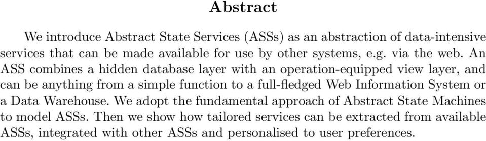 An ASS combines a hidden database layer with an operation-equipped view layer, and can be anything from a simple function to a full-fledged