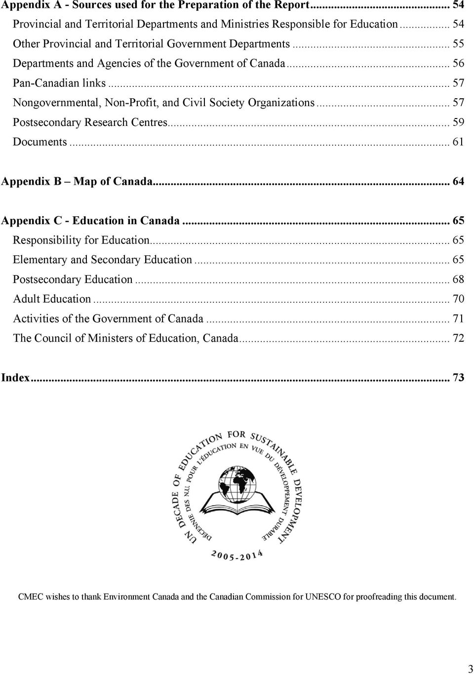 .. 57 Nongovernmental, Non-Profit, and Civil Society Organizations... 57 Postsecondary Research Centres... 59 Documents... 61 Appendix B Map of Canada... 64 Appendix C - Education in Canada.