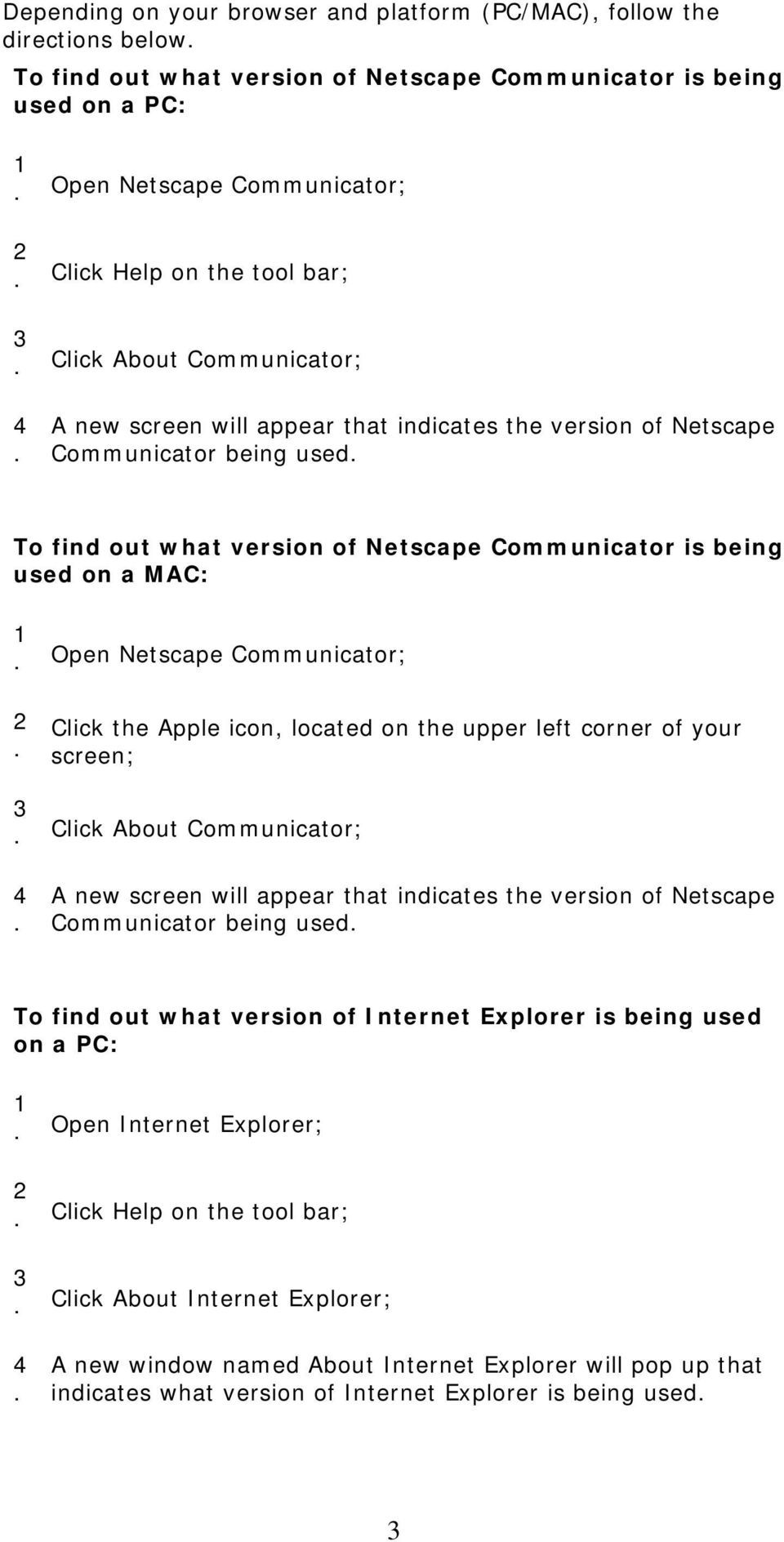 Open Netscape Communicator; Click the Apple icon, located on the upper left corner of your screen; Click About Communicator; A new screen will appear that indicates the version of Netscape