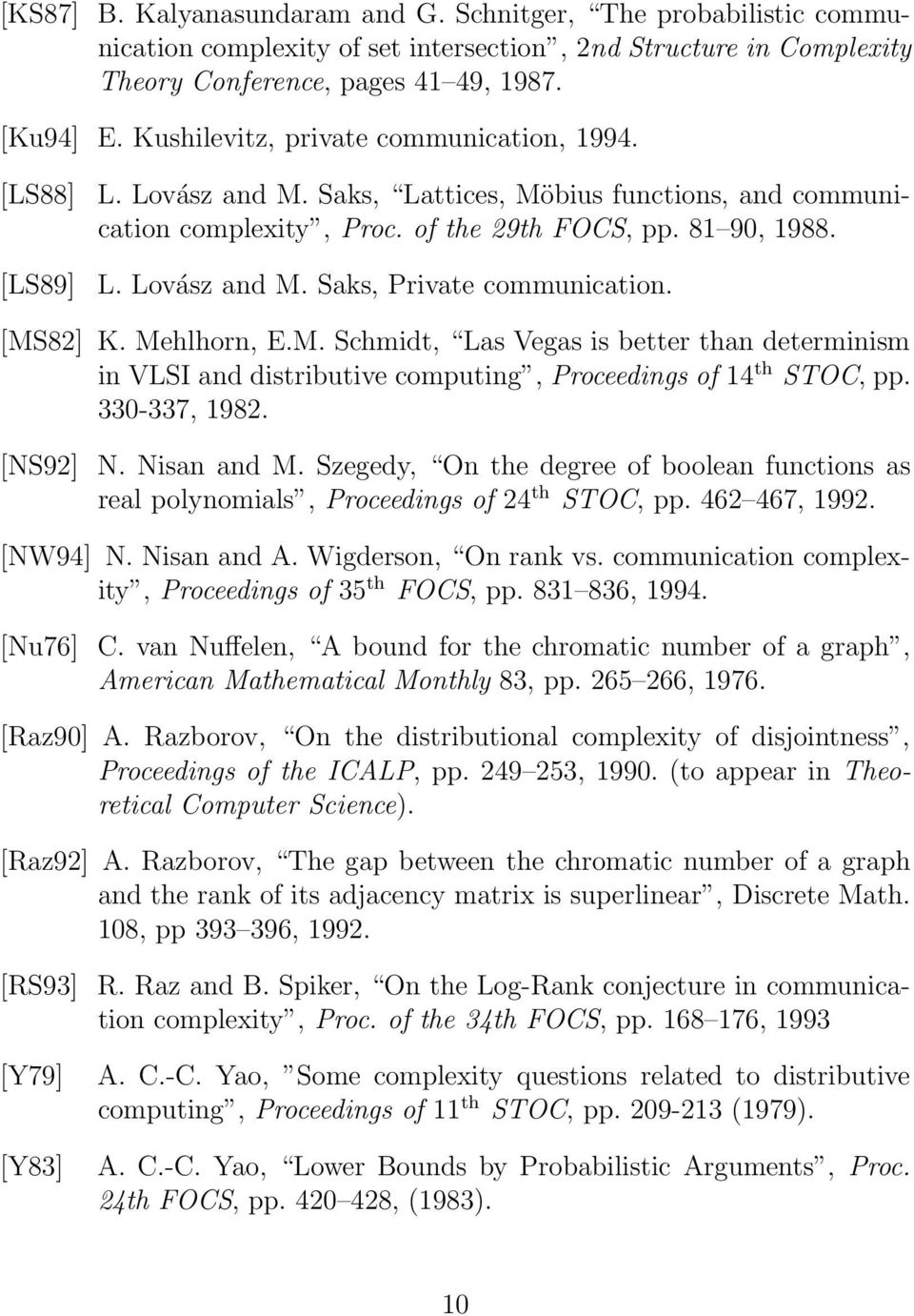 [MS82] K. Mehlhorn, E.M. Schmidt, Las Vegas is better than determinism in VLSI and distributive computing, Proceedings of 14 th STOC, pp. 330-337, 1982. [NS92] N. Nisan and M.