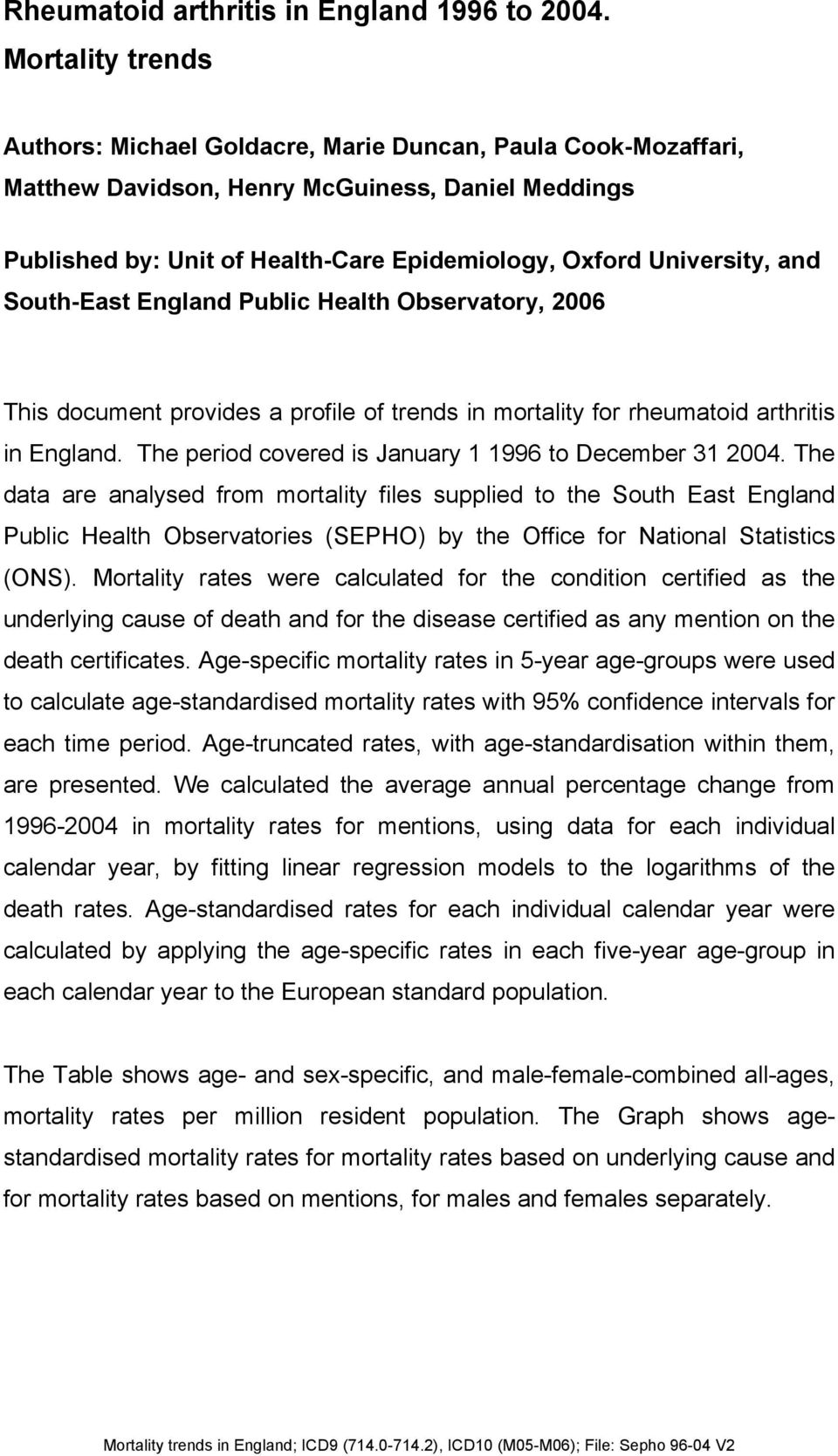 and South-East England Public Health Observatory, 2006 This document provides a profile of trends in mortality for rheumatoid arthritis in England.