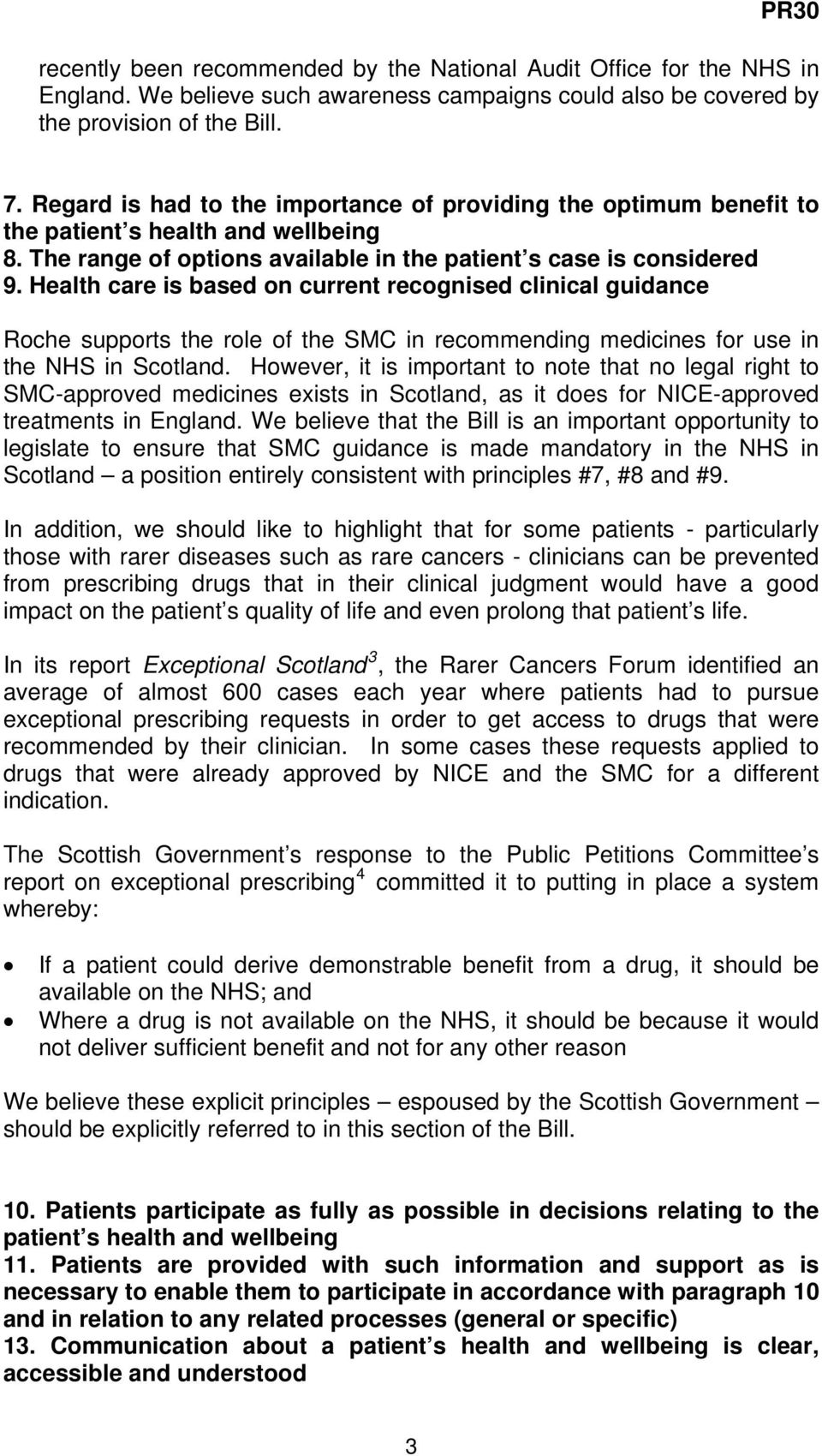 Health care is based on current recognised clinical guidance Roche supports the role of the SMC in recommending medicines for use in the NHS in Scotland.