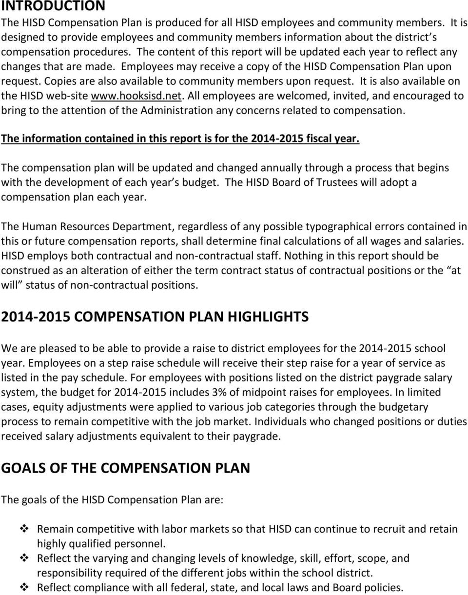 The content of this report will be updated each year to reflect any changes that are made. Employees may receive a copy of the HISD Compensation Plan upon request.